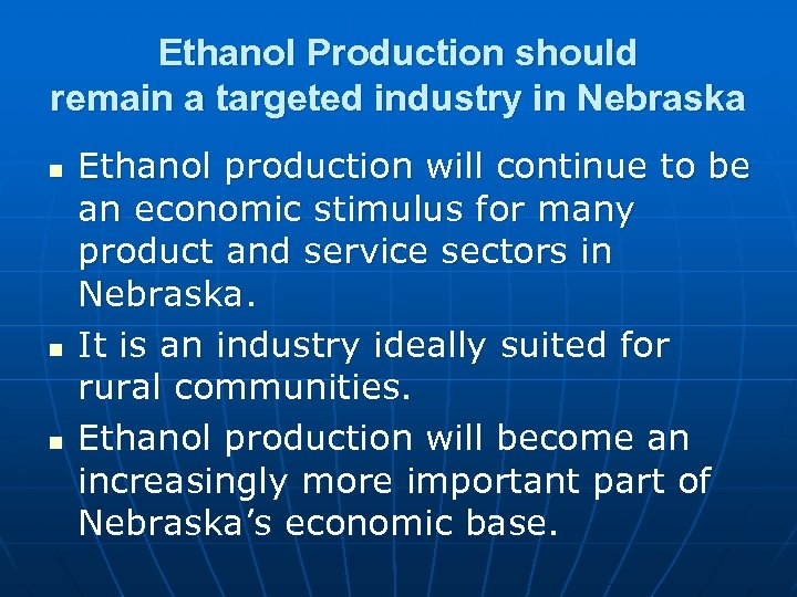 Ethanol Production should remain a targeted industry in Nebraska n n n Ethanol production
