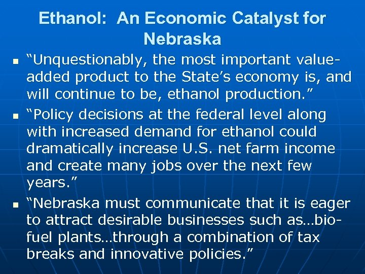 "Ethanol: An Economic Catalyst for Nebraska n n n ""Unquestionably, the most important valueadded"