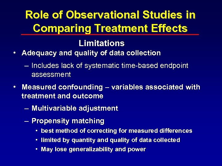 Role of Observational Studies in Comparing Treatment Effects Limitations • Adequacy and quality of