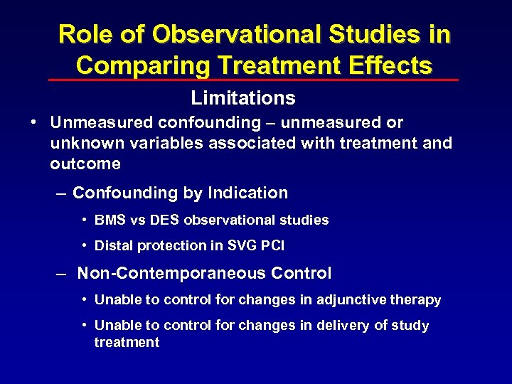 Role of Observational Studies in Comparing Treatment Effects Limitations • Unmeasured confounding – unmeasured