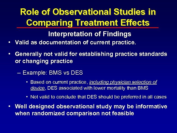 Role of Observational Studies in Comparing Treatment Effects Interpretation of Findings • Valid as