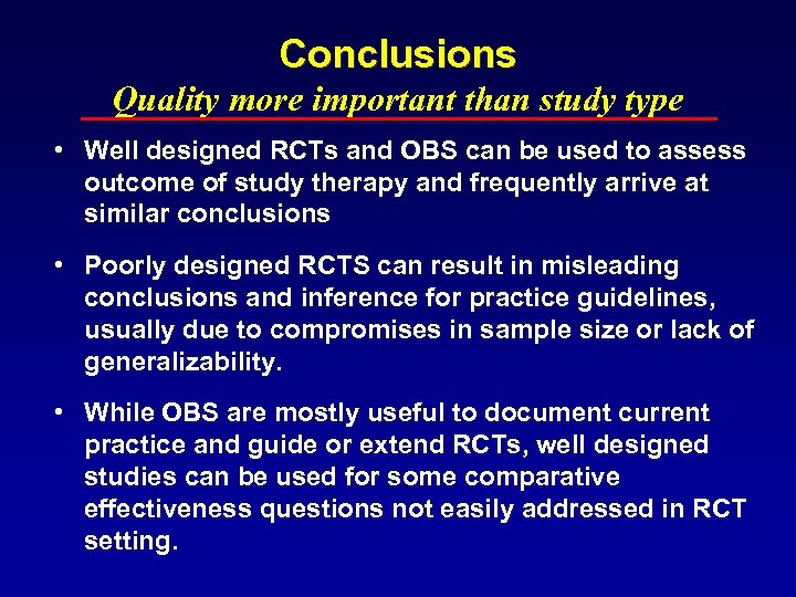 Conclusions Quality more important than study type • Well designed RCTs and OBS can