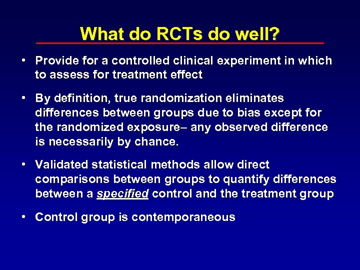 What do RCTs do well? • Provide for a controlled clinical experiment in which