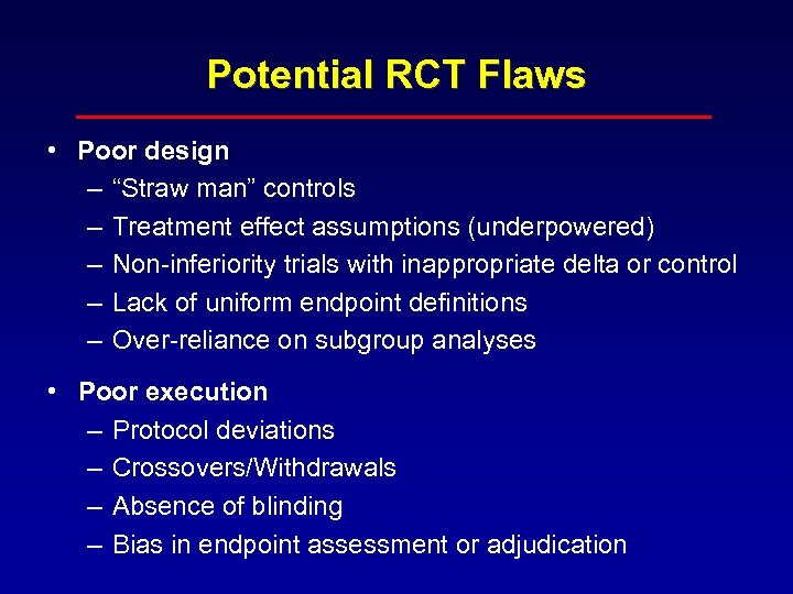 "Potential RCT Flaws • Poor design – ""Straw man"" controls – Treatment effect assumptions"
