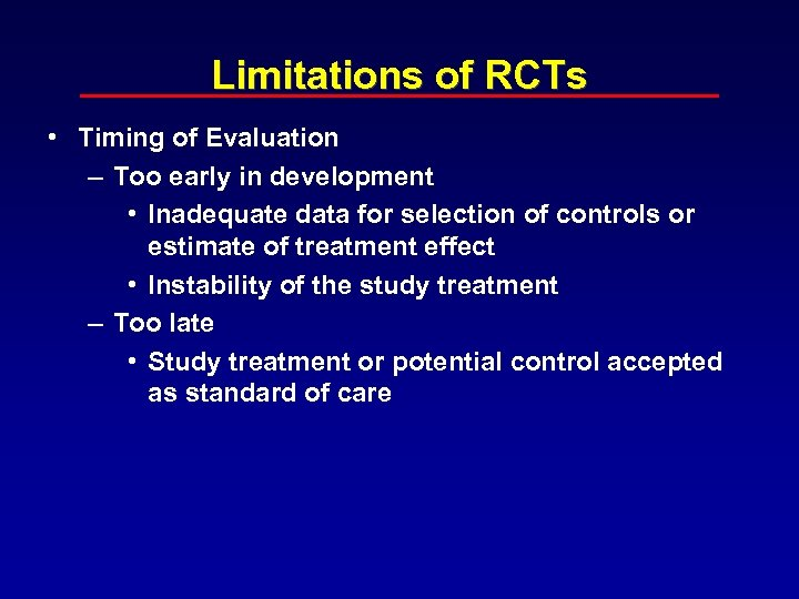 Limitations of RCTs • Timing of Evaluation – Too early in development • Inadequate