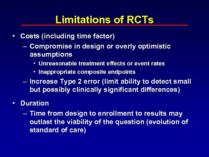 Limitations of RCTs • Costs (including time factor) – Compromise in design or overly