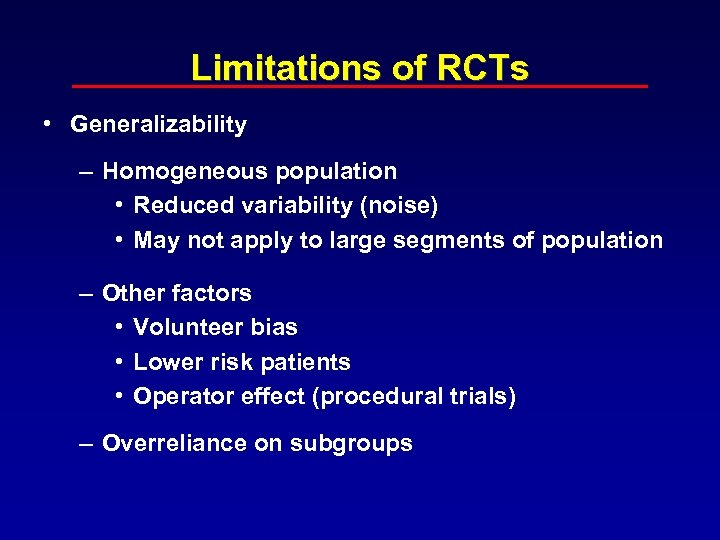 Limitations of RCTs • Generalizability – Homogeneous population • Reduced variability (noise) • May