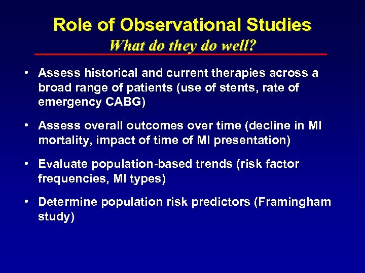 Role of Observational Studies What do they do well? • Assess historical and current