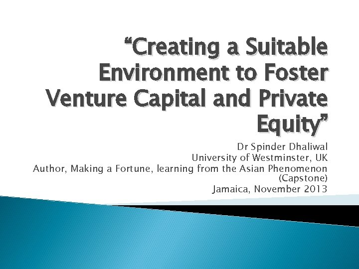 """Creating a Suitable Environment to Foster Venture Capital and Private Equity"" Dr Spinder Dhaliwal"