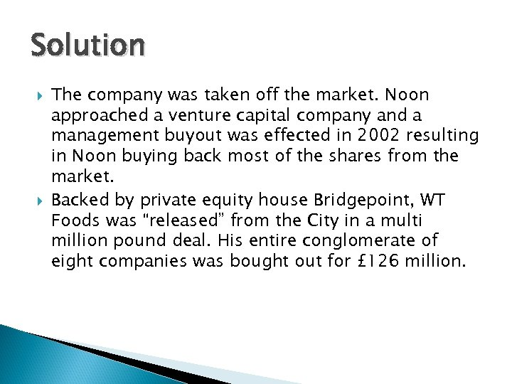 Solution The company was taken off the market. Noon approached a venture capital company