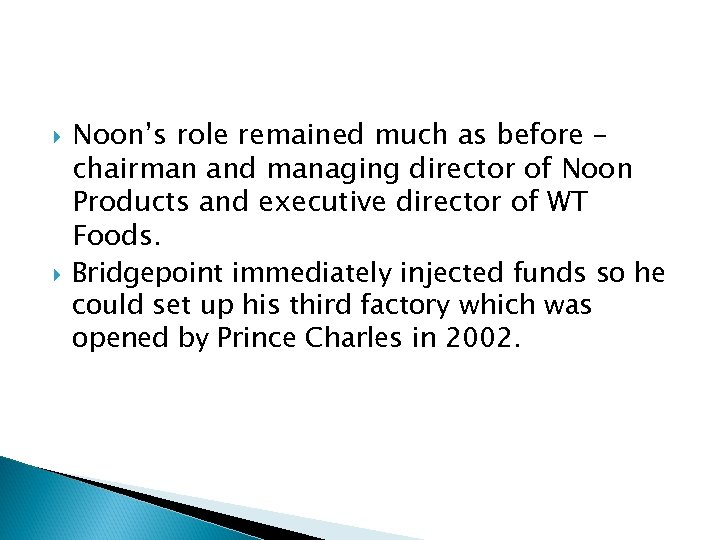 Noon's role remained much as before – chairman and managing director of Noon