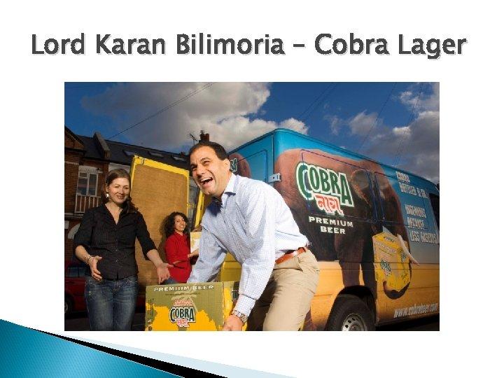 Lord Karan Bilimoria – Cobra Lager