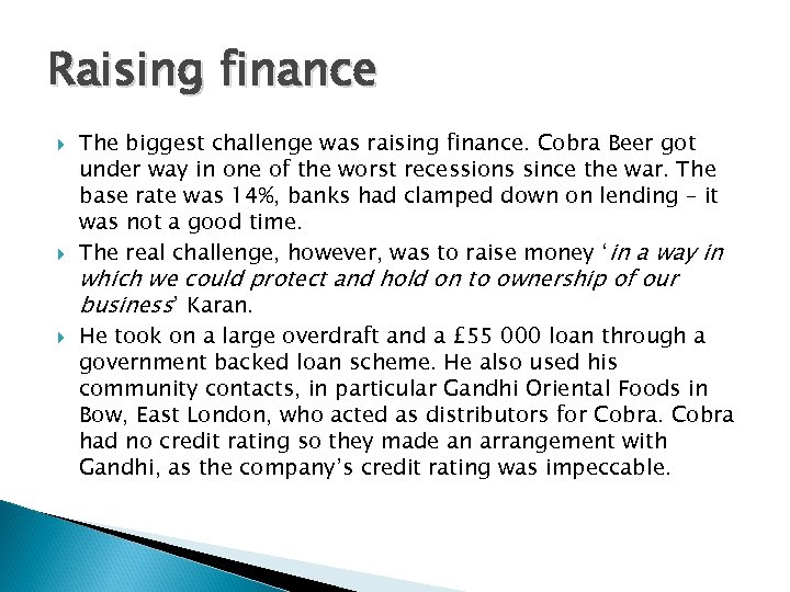 Raising finance The biggest challenge was raising finance. Cobra Beer got under way in