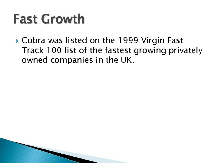 Fast Growth Cobra was listed on the 1999 Virgin Fast Track 100 list of