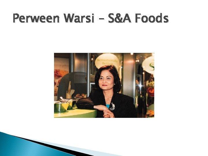 Perween Warsi – S&A Foods