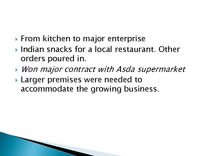 From kitchen to major enterprise Indian snacks for a local restaurant. Other orders