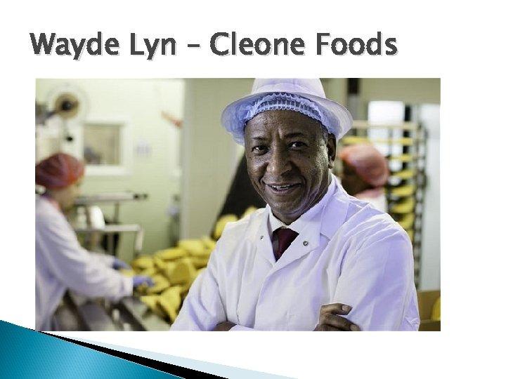 Wayde Lyn – Cleone Foods