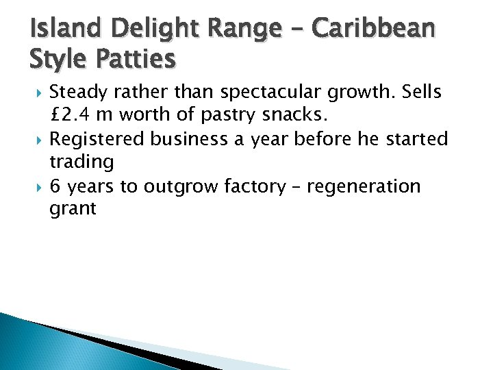 Island Delight Range – Caribbean Style Patties Steady rather than spectacular growth. Sells £