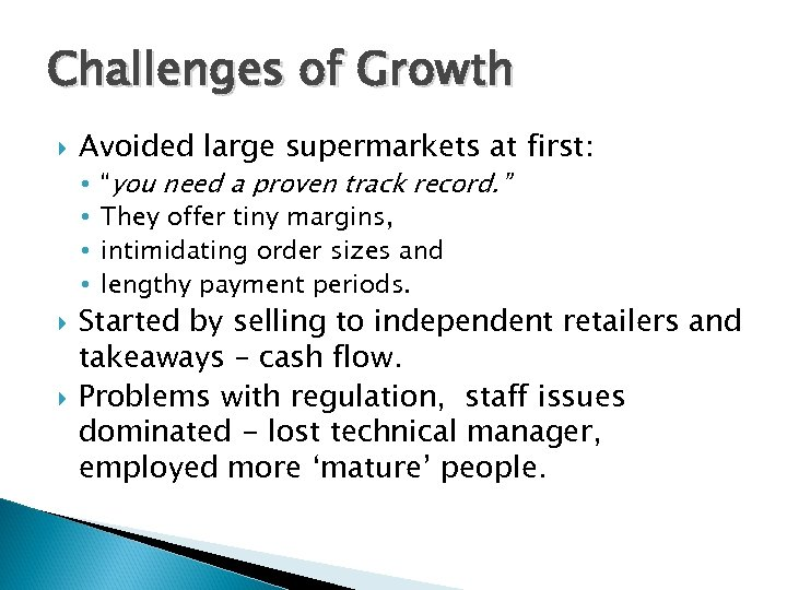 "Challenges of Growth Avoided large supermarkets at first: • • ""you need a proven"