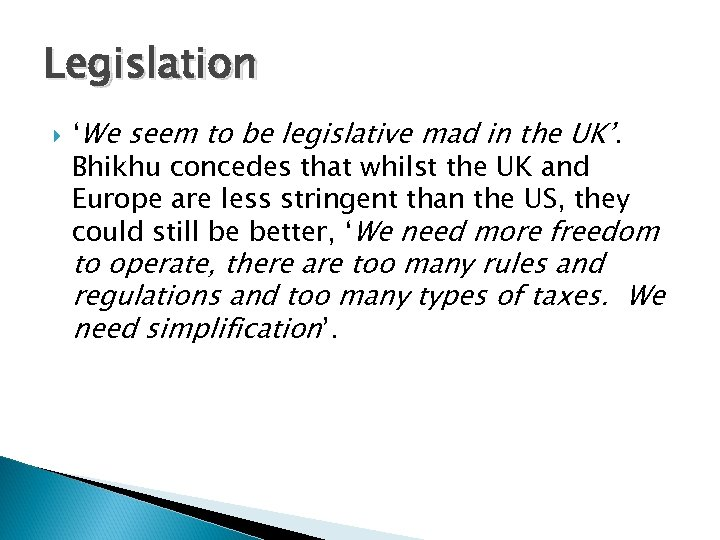 Legislation 'We seem to be legislative mad in the UK'. Bhikhu concedes that whilst