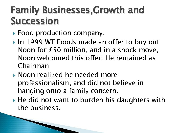 Family Businesses, Growth and Succession Food production company. In 1999 WT Foods made an