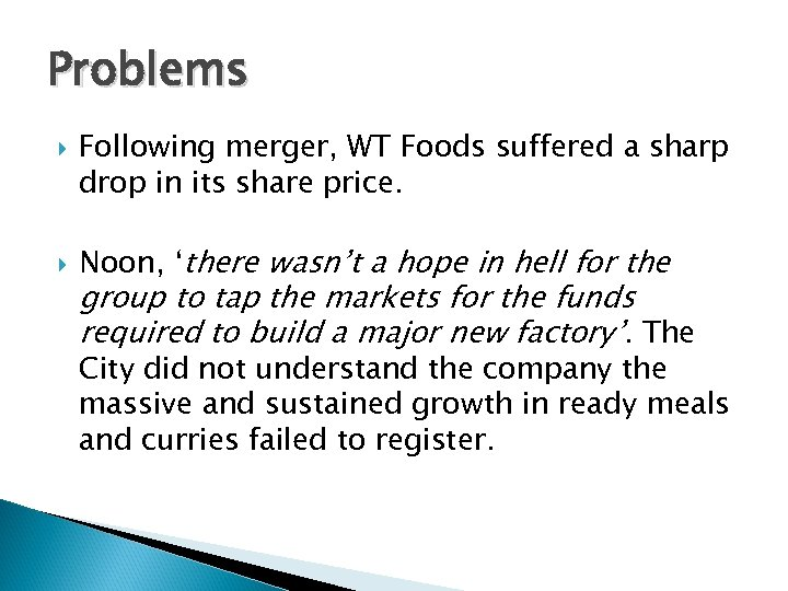 Problems Following merger, WT Foods suffered a sharp drop in its share price. Noon,