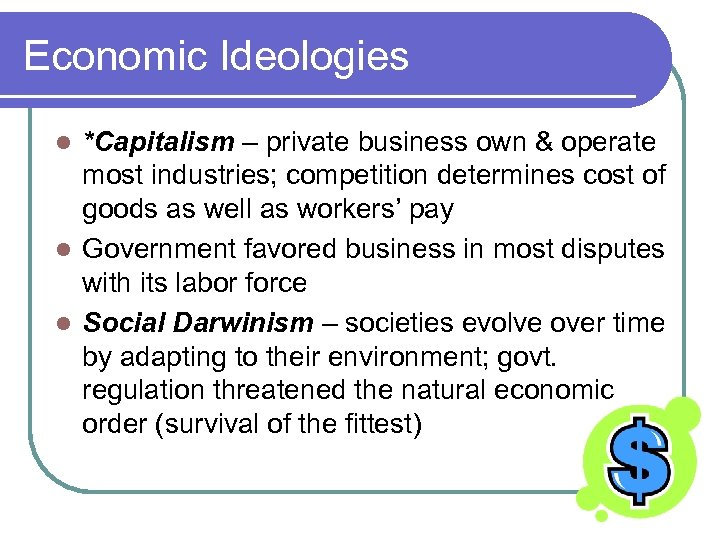 Economic Ideologies *Capitalism – private business own & operate most industries; competition determines cost
