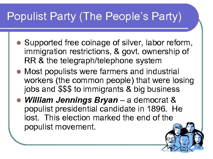 Populist Party (The People's Party) Supported free coinage of silver, labor reform, immigration restrictions,