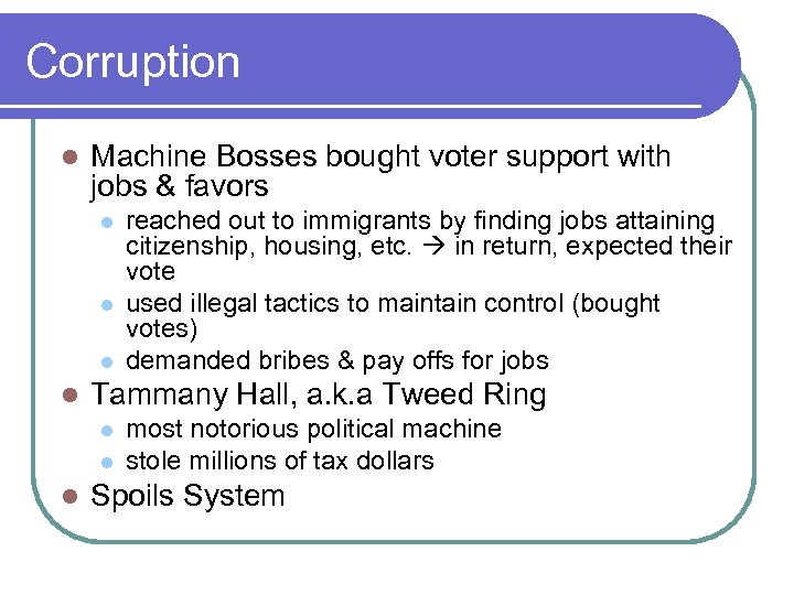 Corruption l Machine Bosses bought voter support with jobs & favors l l Tammany
