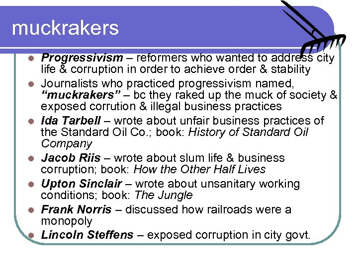 muckrakers l l l l Progressivism – reformers who wanted to address city life