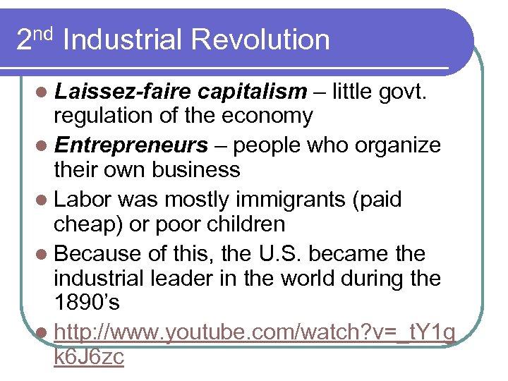 2 nd Industrial Revolution l Laissez-faire capitalism – little govt. regulation of the economy