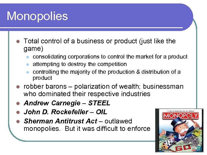 Monopolies l Total control of a business or product (just like the game) l