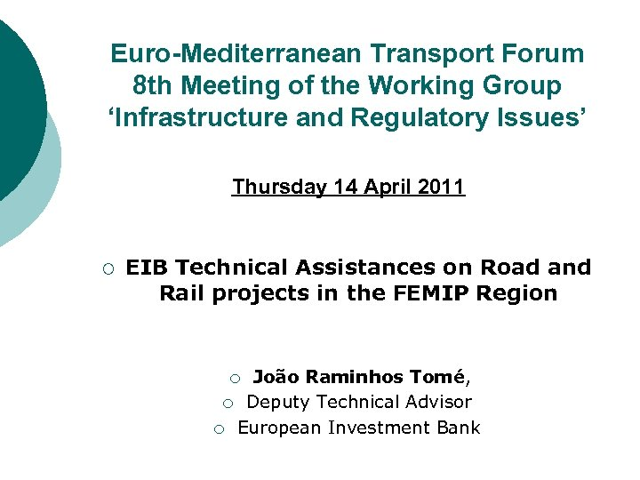 Euro-Mediterranean Transport Forum 8 th Meeting of the Working Group 'Infrastructure and Regulatory Issues'
