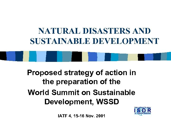 NATURAL DISASTERS AND SUSTAINABLE DEVELOPMENT Proposed strategy of action in the preparation of the