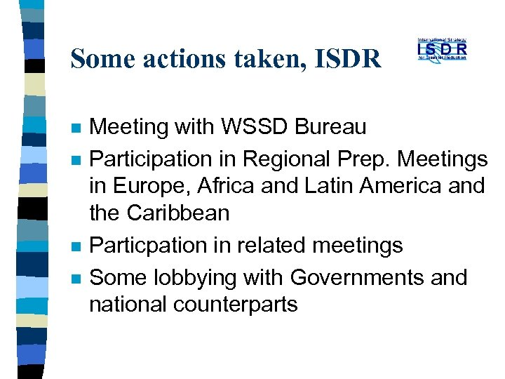 Some actions taken, ISDR n n Meeting with WSSD Bureau Participation in Regional Prep.