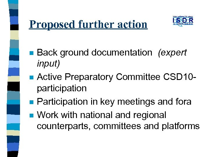 Proposed further action n n Back ground documentation (expert input) Active Preparatory Committee CSD