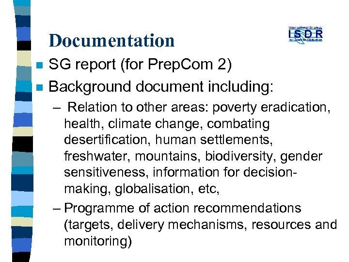 Documentation n n SG report (for Prep. Com 2) Background document including: – Relation