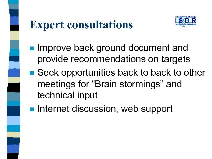 Expert consultations n n n Improve back ground document and provide recommendations on targets