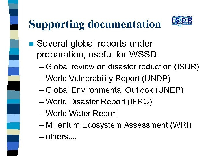 Supporting documentation n Several global reports under preparation, useful for WSSD: – Global review
