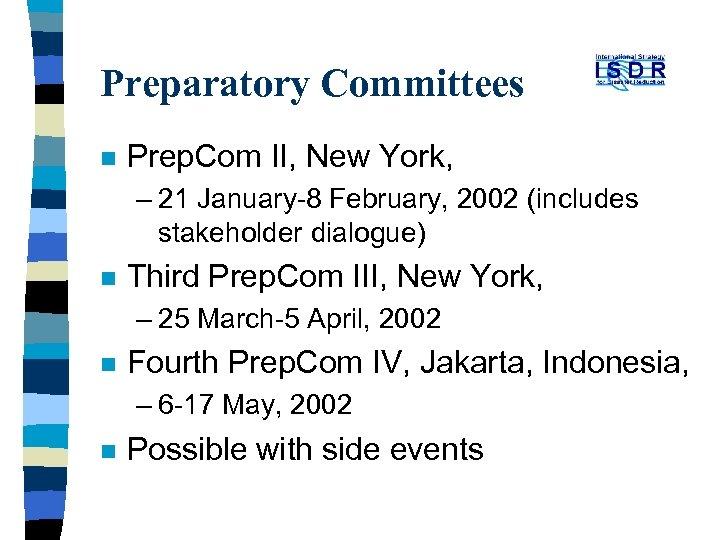 Preparatory Committees n Prep. Com II, New York, – 21 January-8 February, 2002 (includes