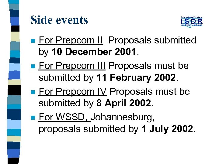 Side events n n For Prepcom II Proposals submitted by 10 December 2001. For