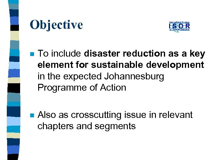 Objective n To include disaster reduction as a key element for sustainable development in