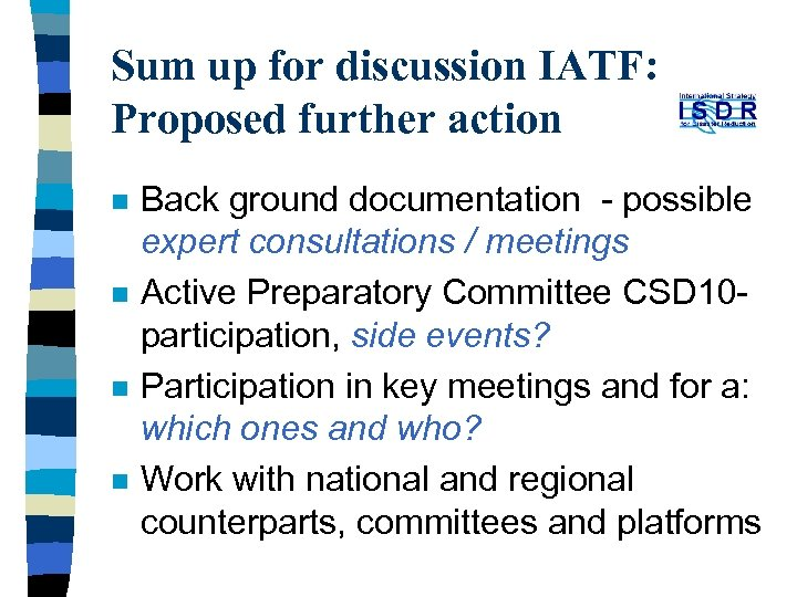 Sum up for discussion IATF: Proposed further action n n Back ground documentation -