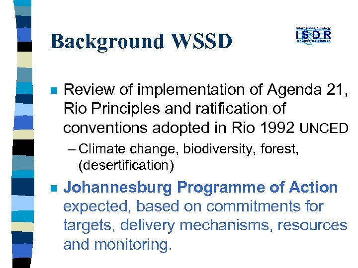 Background WSSD n Review of implementation of Agenda 21, Rio Principles and ratification of