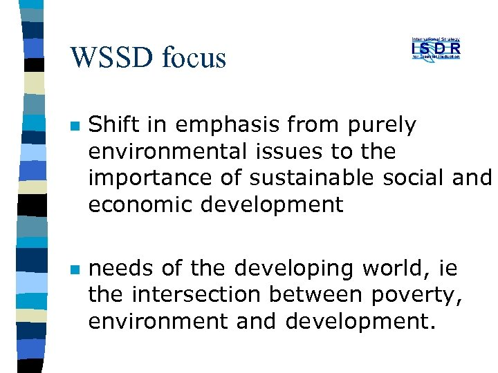 WSSD focus n n Shift in emphasis from purely environmental issues to the importance