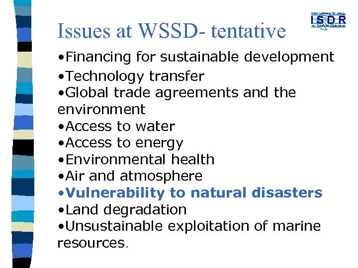Issues at WSSD- tentative • Financing for sustainable development • Technology transfer • Global
