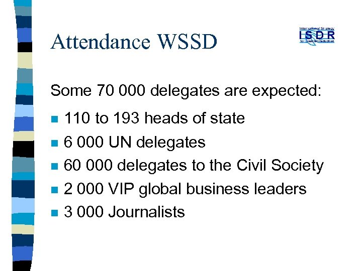 Attendance WSSD Some 70 000 delegates are expected: n n n 110 to 193