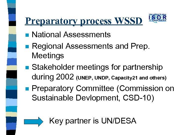 Preparatory process WSSD n n n National Assessments Regional Assessments and Prep. Meetings Stakeholder