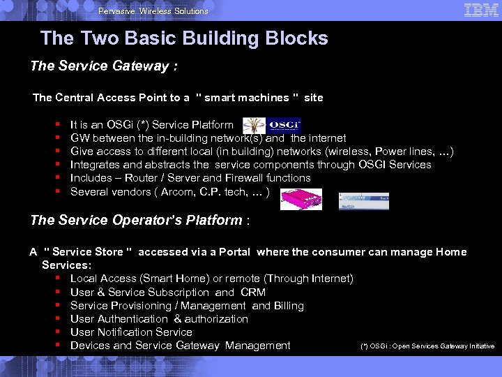 Pervasive Wireless Solutions The Two Basic Building Blocks The Service Gateway : The Central