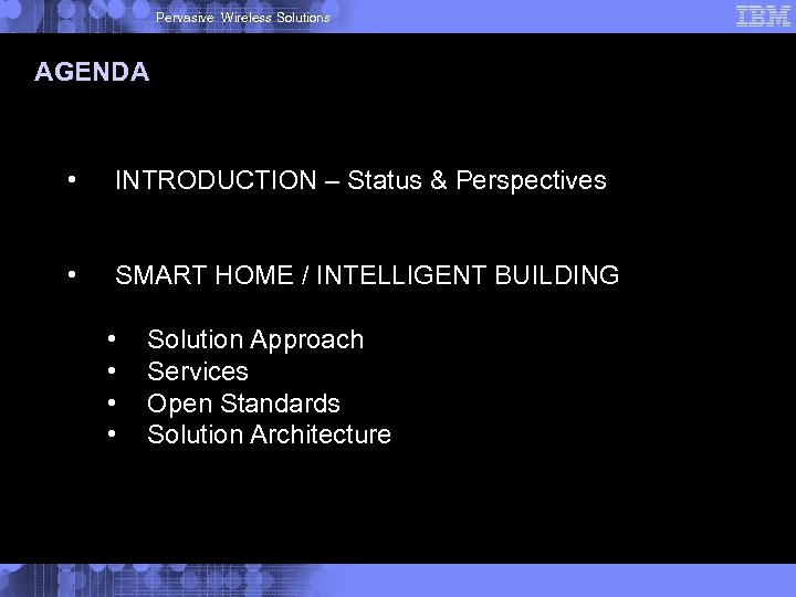 Pervasive Wireless Solutions AGENDA • INTRODUCTION – Status & Perspectives • SMART HOME /